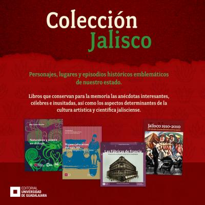 Relatos históricos, biografías y edificios: Colección Jalisco