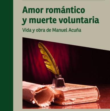El autor presenta: Amor romántico y muerte voluntaria. Vida y obra de Manuel Acuña