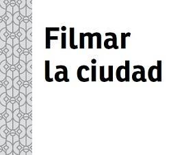 La relación inseparable y bidireccional entre el cine y la urbe en Filmar la ciudad