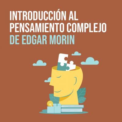 Fomentar nuestra capacidad reflexiva, la idea del Pensamiento Complejo de Edgar Morin
