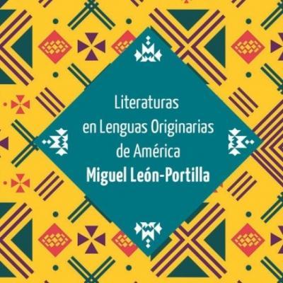 Colección Literaturas en Lenguas Originarias de América Miguel León Portilla