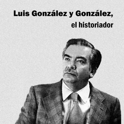 Luis González y González, el historiador