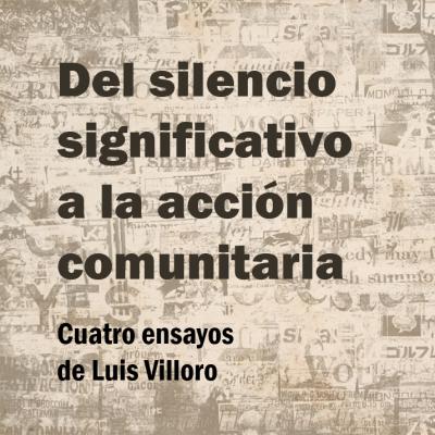 Del silencio significativo a la acción comunitaria. Cuatro ensayos filosóficos de Luis Villoro Toranzo